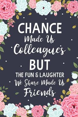 Chance Made us Colleagues But The Fun & Laughter We Share Made us Friends: Floral Friendship Gifts For Women - Chance Made us Colleagues Gifts - Birth Cover Image