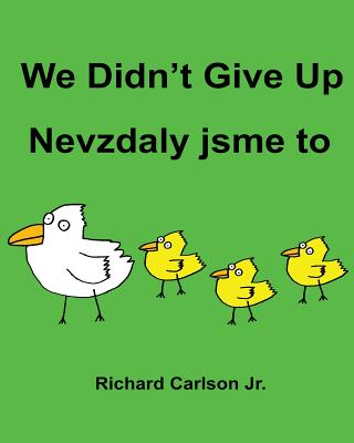 We Didn't Give Up Nevzdaly jsme to: Children's Picture Book English-Czech (Bilingual Edition) Cover Image