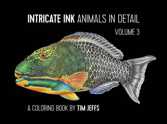 Intricate Ink: Animals in Detail Volume 3: A Coloring Book by Tim Jeffs Cover Image