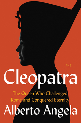 Cleopatra: The Queen Who Challenged Rome and Conquered Eternity Cover Image