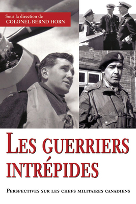 Les guerriers intrépides: Perspectives sur les chefs militaires canadiens Cover Image