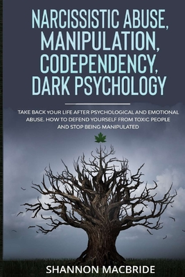 Narcissistic Abuse, Manipulation, Codependency, Dark Psychology: Take Back Your Life after Psychological and Emotional Abuse. How to Defend Yourself f Cover Image