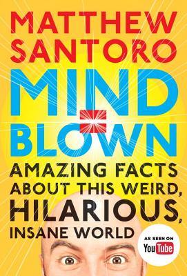 Mind = Blown: Amazing Facts About This Weird, Hilarious, Insane World Cover Image
