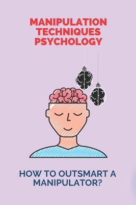 Manipulation Techniques Psychology: How To Outsmart A Manipulator?: Paper Manipulation Techniques Cover Image