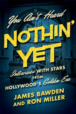 You Ain't Heard Nothin' Yet: Interviews with Stars from Hollywood's Golden Era Cover Image