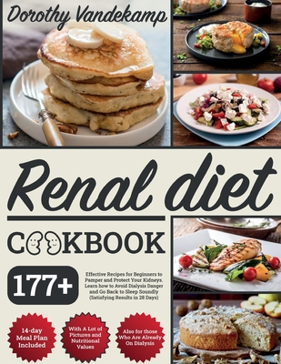 Renal Diet Cookbook: 177+ Effective Recipes for Beginners to Pamper and Protect Your Kidneys. Learn how to Avoid Dialysis Danger and Go Bac Cover Image