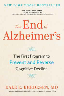The End of Alzheimer's: The First Program to Prevent and Reverse Cognitive Decline Cover Image