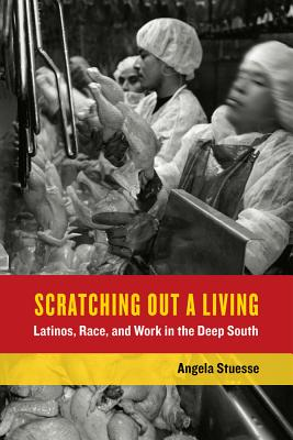 Scratching Out a Living: Latinos, Race, and Work in the Deep South (California Series in Public Anthropology #38) Cover Image