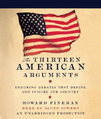 The Thirteen American Arguments: Enduring Debates That Inspire and Define Our Nation Cover Image