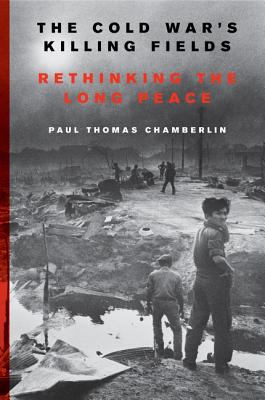 The Cold War's Killing Fields: Rethinking the Long Peace Cover Image