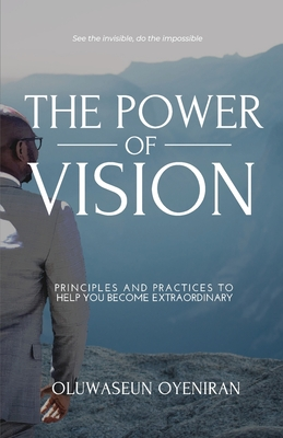 The Power of Vision: Principles and Practices to Help You Become Extraordinary Cover Image