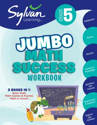 5th Grade Jumbo Math Success Workbook: 3 Books in 1--Basic Math, Math Games and Puzzles, Math in Action; Activities, Exercises, and Tips to Help Catch Up, Keep Up, and Get Ahead (Sylvan Math Jumbo Workbooks) Cover Image