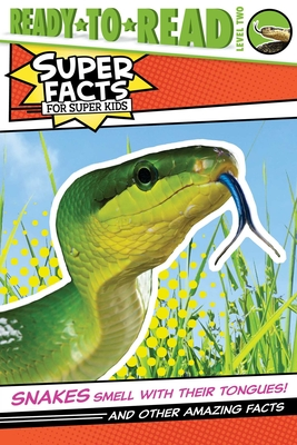 Snakes Smell with Their Tongues!: And Other Amazing Facts (Ready-to-Read Level 2) (Super Facts for Super Kids) Cover Image