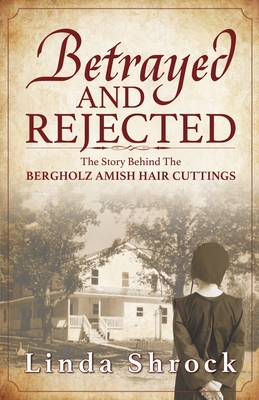 Betrayed and Rejected: The Story Behind The Bergholz Amish Hair Cuttings Cover Image