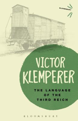 Language of the Third Reich: Lti: Lingua Tertii Imperii (Bloomsbury Revelations) Cover Image