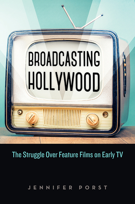 Broadcasting Hollywood: The Struggle Over Feature Films on Early TV Cover Image