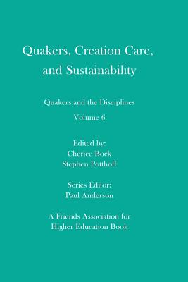 Quakers, Creation Care, and Sustainability: Quakers and the Disciplines: Volume 6 Cover Image