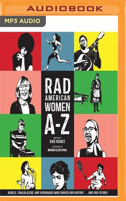 Rad American Women A-Z: Rebels, Trailblazers, and Visionaries Who Shaped Our History... and Our Future! Cover Image