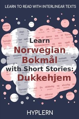 Learn Norwegian Bokmål with Short Stories: Dukkehjem: Interlinear Norwegian Bokmål to English Cover Image