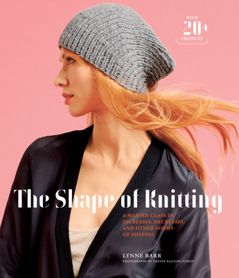 The Shape of Knitting: A Master Class in Increases, Decreases, and Other Forms of Shaping Cover Image