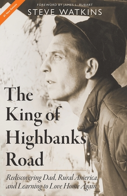 The King of Highbanks Road: Rediscovering Dad, Rural America, and Learning to Love Home Again Cover Image