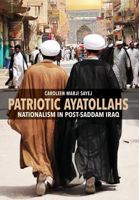 Patriotic Ayatollahs: Nationalism in Post-Saddam Iraq Cover Image