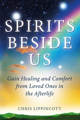 Spirits Beside Us: Gain Healing and Comfort from Loved Ones in the Afterlife Cover Image