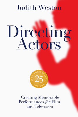 Directing Actors - 25th Anniversary Edition: Creating Memorable Performances for Film and Television Cover Image
