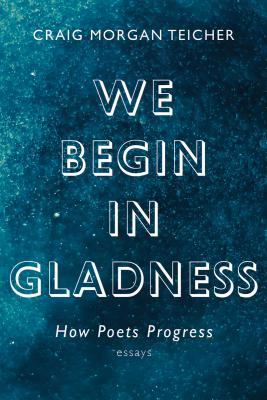 We Begin in Gladness: How Poets Progress Cover Image