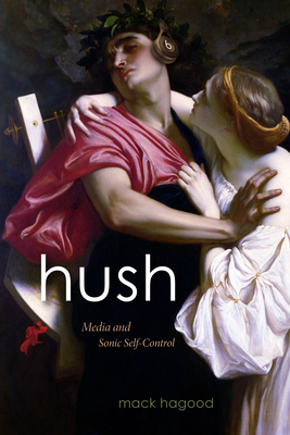 Hush: Media and Sonic Self-Control (Sign) Cover Image