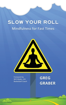 Slow Your Roll: Mindfulness for Fast Times Cover Image