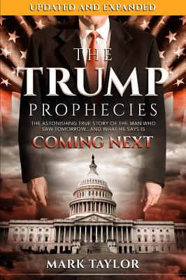 The Trump Prophecies: The Astonishing True Story of the Man Who Saw Tomorrow...and What He Says Is Coming Next Cover Image