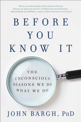 Before You Know It: The Unconscious Reasons We Do What We Do Cover Image