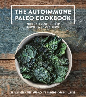 The Autoimmune Paleo Cookbook: An Allergen-Free Approach to Managing Chronic Illness Cover Image