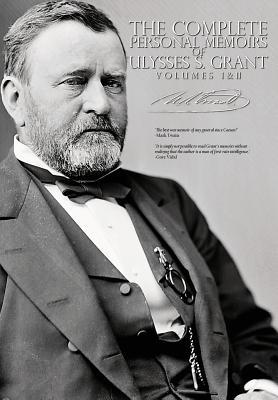 The Complete Personal Memoirs of Ulysses S. Grant - Volumes I and II Cover Image