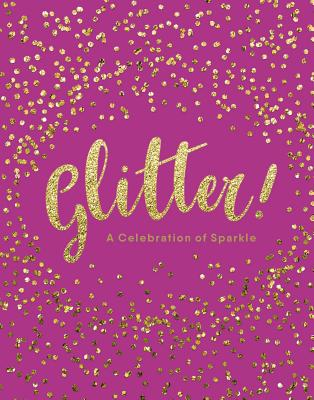 Glitter!: A Celebration of Sparkle Cover Image