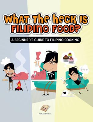What the Heck Is Filipino Food? a Beginner's Guide to Filipino Cooking Cover Image