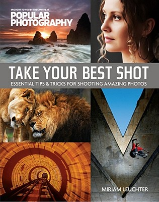Take Your Best Shot (Popular Photography): Essential Tips & Tricks for Shooting Amazing Photos Cover Image