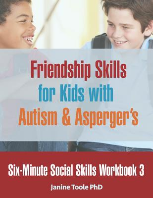 Six-Minute Social Skills Workbook 3: Friendship Skills for Kids with Autism & Asperger's Cover Image