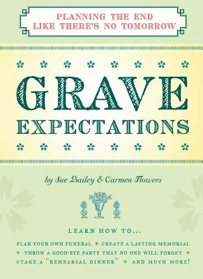 Grave Expectations: Planning the End Like There's No Tomorrow Cover Image
