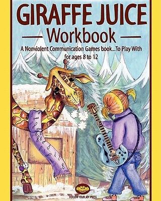 Giraffe Juice - Workbook: A Non Violent Communication Workbook Cover Image