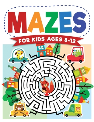 Mazes For Kids Ages 8-12: Maze Activity Book - 8-10, 9-12, 10-12 year olds - Workbook for Children with Games, Puzzles, and Problem-Solving (Maz Cover Image
