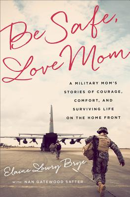 Be Safe, Love Mom: A Military Mom's Stories of Courage, Comfort, and Surviving Life on the Home Front Cover Image