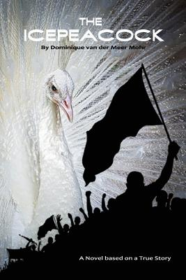 The Icepeacock: Novel based on a True Story Cover Image
