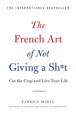 The French Art of Not Giving a Sh*t: Cut the Crap and Live Your Life Cover Image