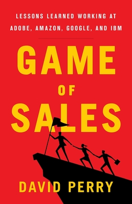 Game of Sales: Lessons Learned Working at Adobe, Amazon, Google, and IBM Cover Image