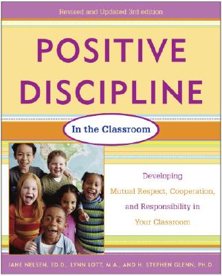 Positive Discipline in the Classroom, Revised 3rd Edition: Developing Mutual Respect, Cooperation, and Responsibility in Your Cl Cover Image