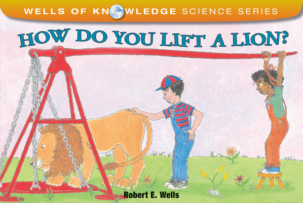 Cover for How Do You Lift a Lion? (Wells of Knowledge Science Series)