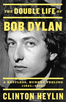 The Double Life of Bob Dylan: A Restless, Hungry Feeling, 1941-1966 Cover Image