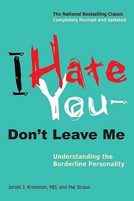 I Hate You--Don't Leave Me: Understanding the Borderline Personality Cover Image